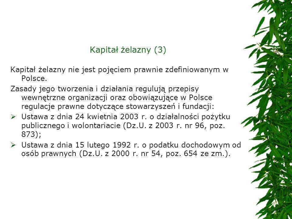 Kapitał żelazny (3) Kapitał żelazny nie jest pojęciem prawnie zdefiniowanym w Polsce. Zasady jego tworzenia i działania regulują przepisy wewnętrzne o