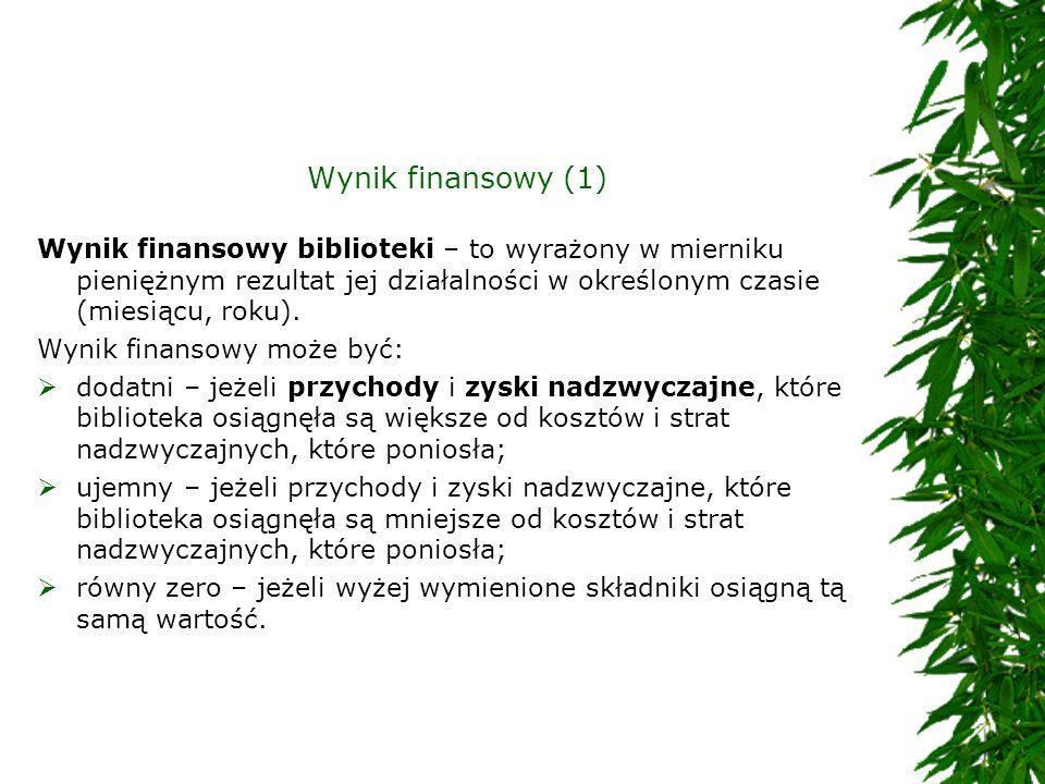 Wynik finansowy (1) Wynik finansowy biblioteki – to wyrażony w mierniku pieniężnym rezultat jej działalności w określonym czasie (miesiącu, roku). Wyn