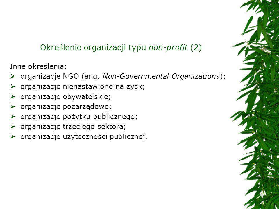 Określenie organizacji typu non-profit (2) Inne określenia: organizacje NGO (ang. Non-Governmental Organizations); organizacje nienastawione na zysk;