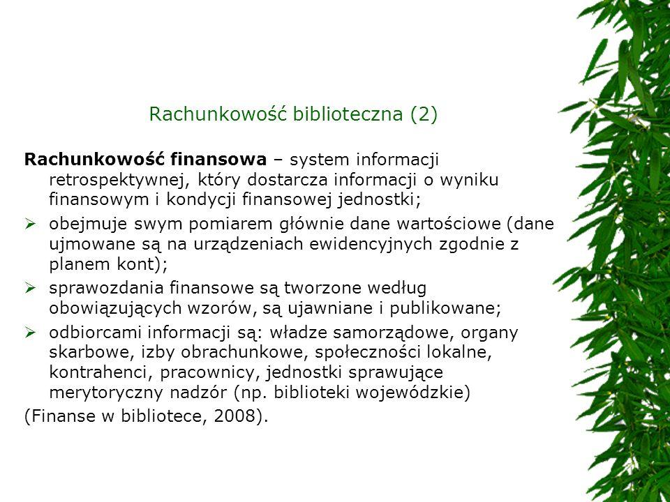 Rachunkowość biblioteczna (2) Rachunkowość finansowa – system informacji retrospektywnej, który dostarcza informacji o wyniku finansowym i kondycji fi