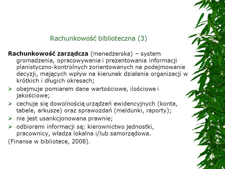 Rachunkowość biblioteczna (3) Rachunkowość zarządcza (menedżerska) – system gromadzenia, opracowywania i prezentowania informacji planistyczno-kontrol