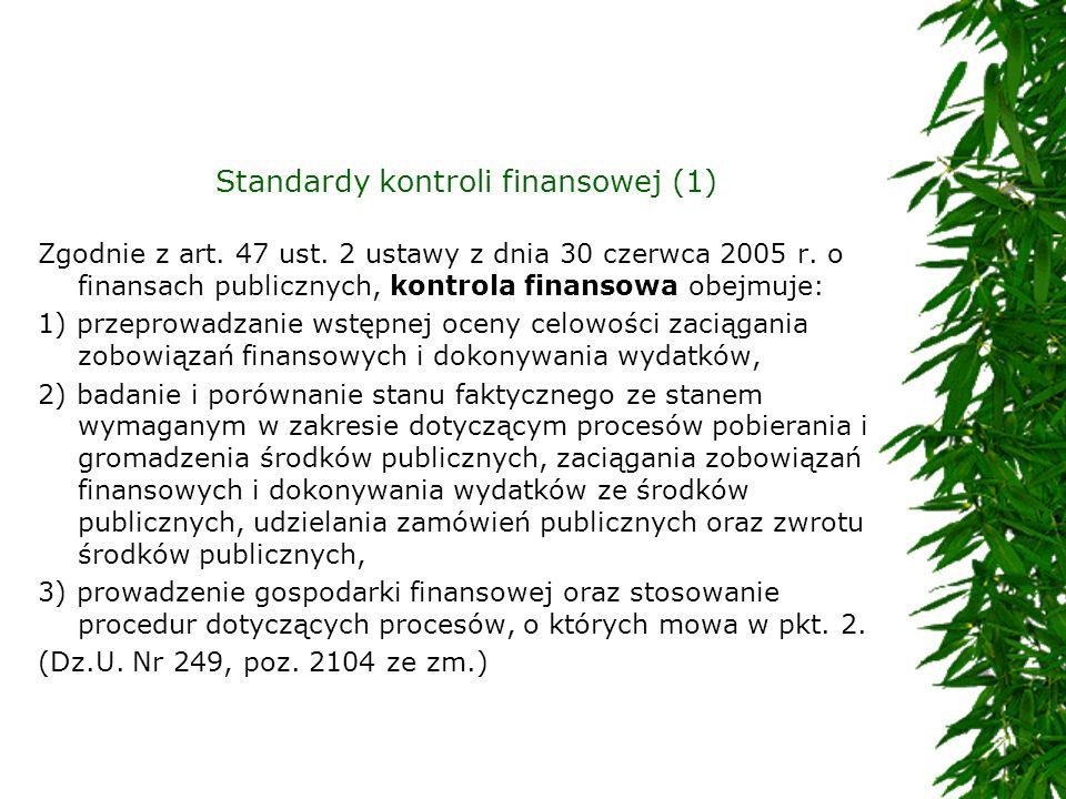 Standardy kontroli finansowej (1) Zgodnie z art. 47 ust. 2 ustawy z dnia 30 czerwca 2005 r. o finansach publicznych, kontrola finansowa obejmuje: 1) p
