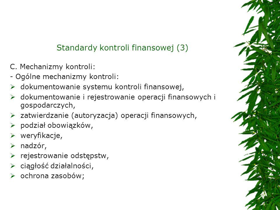 Standardy kontroli finansowej (3) C. Mechanizmy kontroli: - Ogólne mechanizmy kontroli: dokumentowanie systemu kontroli finansowej, dokumentowanie i r