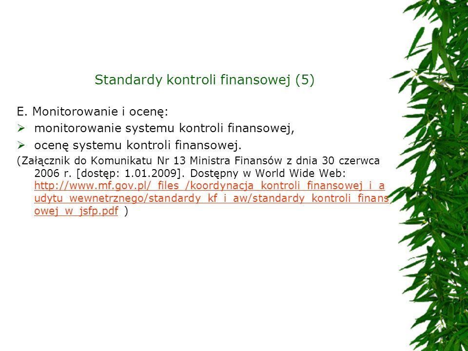 Standardy kontroli finansowej (5) E. Monitorowanie i ocenę: monitorowanie systemu kontroli finansowej, ocenę systemu kontroli finansowej. (Załącznik d
