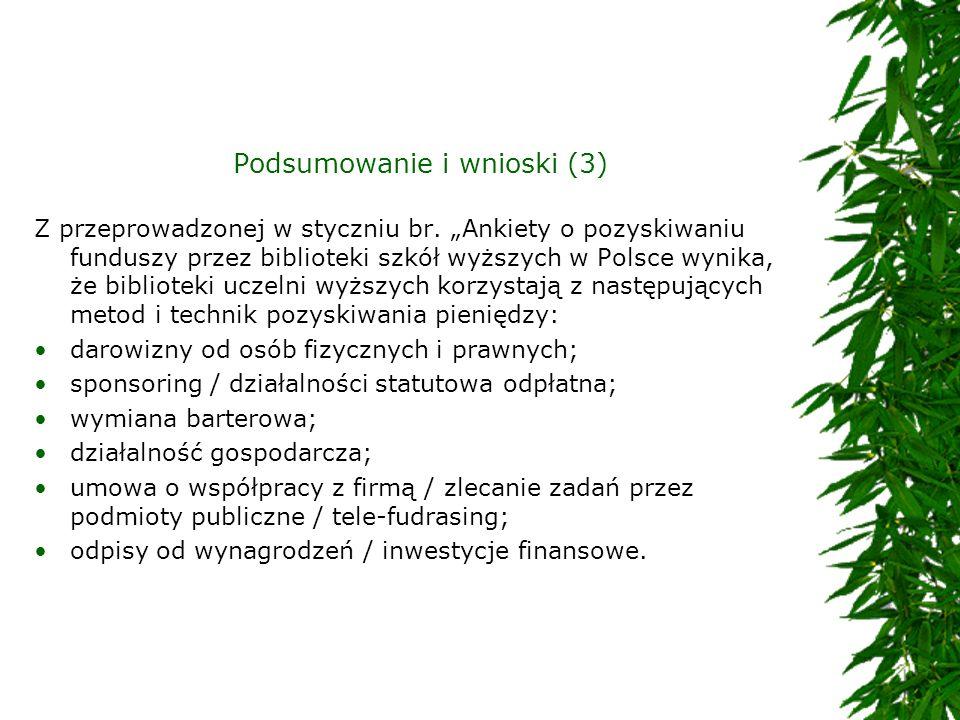 Podsumowanie i wnioski (3) Z przeprowadzonej w styczniu br. Ankiety o pozyskiwaniu funduszy przez biblioteki szkół wyższych w Polsce wynika, że biblio