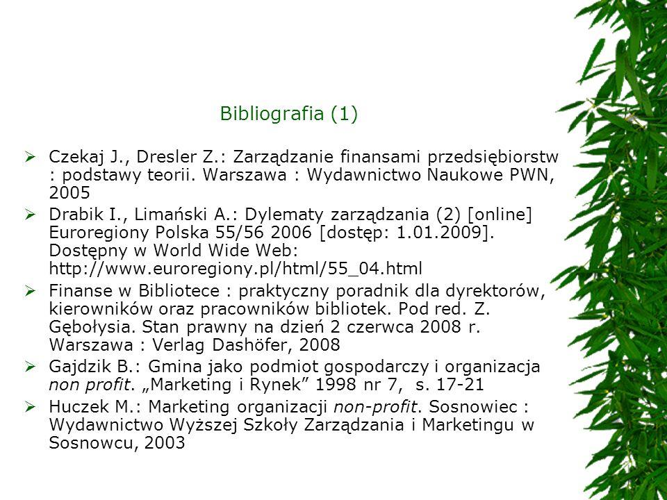 Bibliografia (1) Czekaj J., Dresler Z.: Zarządzanie finansami przedsiębiorstw : podstawy teorii. Warszawa : Wydawnictwo Naukowe PWN, 2005 Drabik I., L