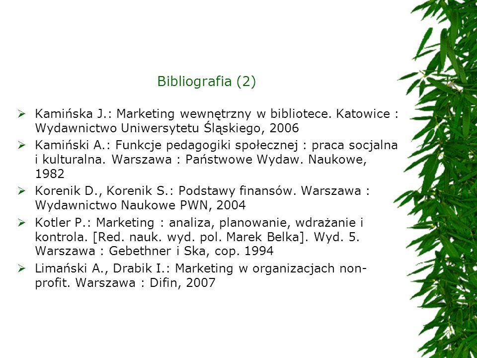 Bibliografia (2) Kamińska J.: Marketing wewnętrzny w bibliotece. Katowice : Wydawnictwo Uniwersytetu Śląskiego, 2006 Kamiński A.: Funkcje pedagogiki s
