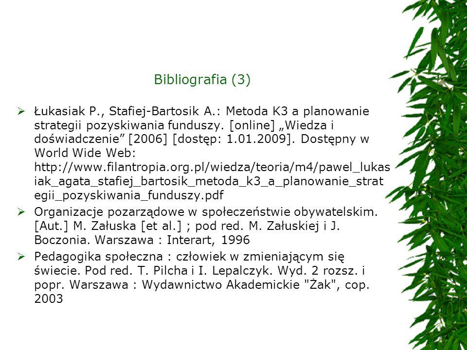 Bibliografia (3) Łukasiak P., Stafiej-Bartosik A.: Metoda K3 a planowanie strategii pozyskiwania funduszy. [online] Wiedza i doświadczenie [2006] [dos