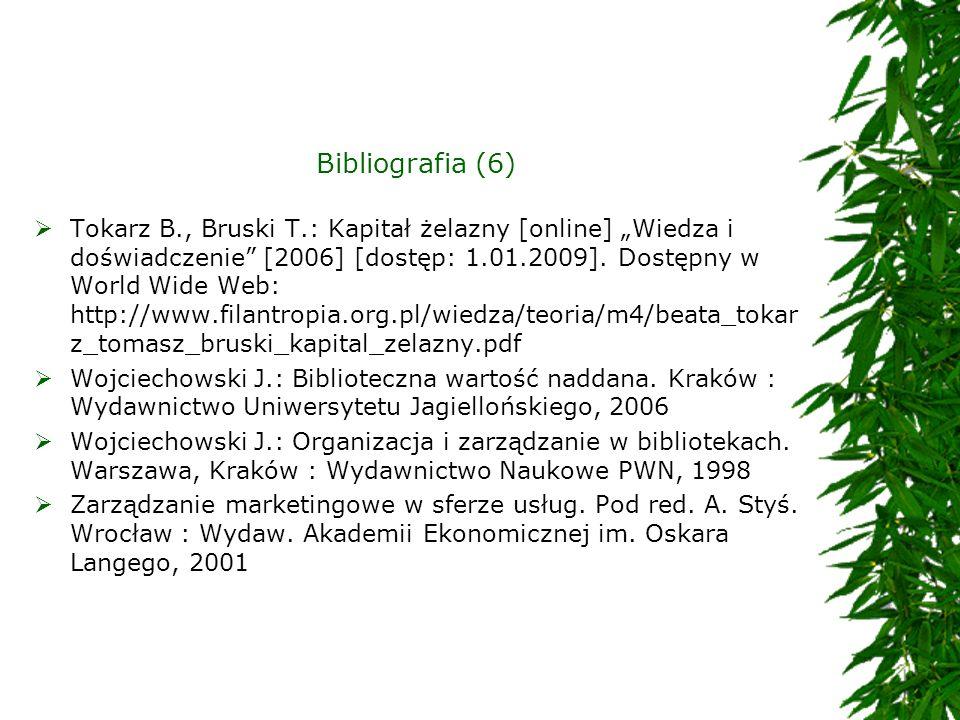 Bibliografia (6) Tokarz B., Bruski T.: Kapitał żelazny [online] Wiedza i doświadczenie [2006] [dostęp: 1.01.2009]. Dostępny w World Wide Web: http://w