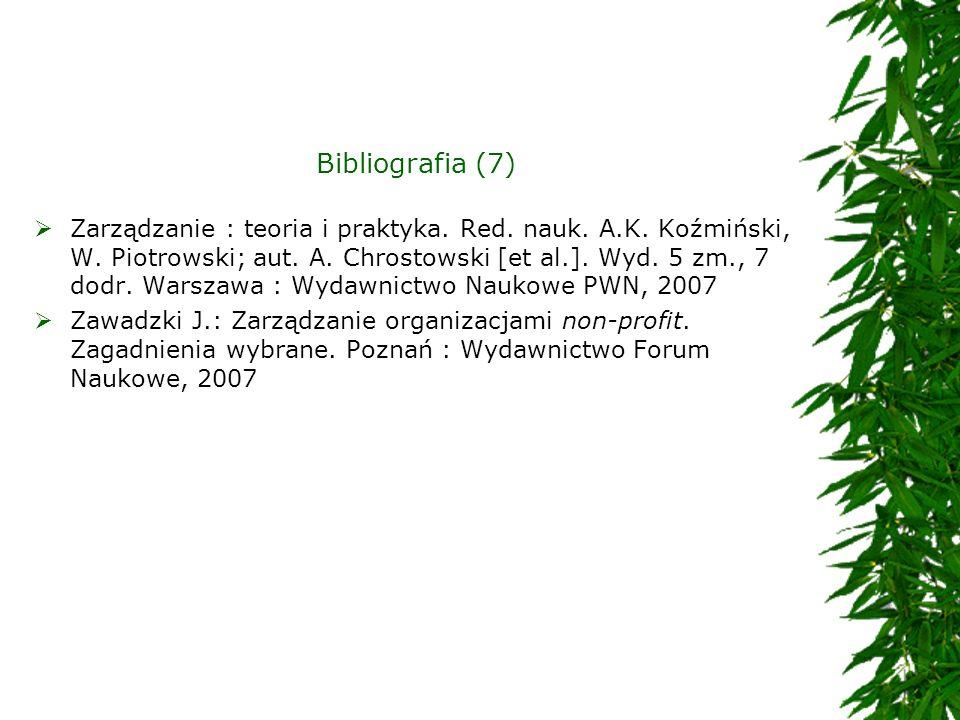 Bibliografia (7) Zarządzanie : teoria i praktyka. Red. nauk. A.K. Koźmiński, W. Piotrowski; aut. A. Chrostowski [et al.]. Wyd. 5 zm., 7 dodr. Warszawa