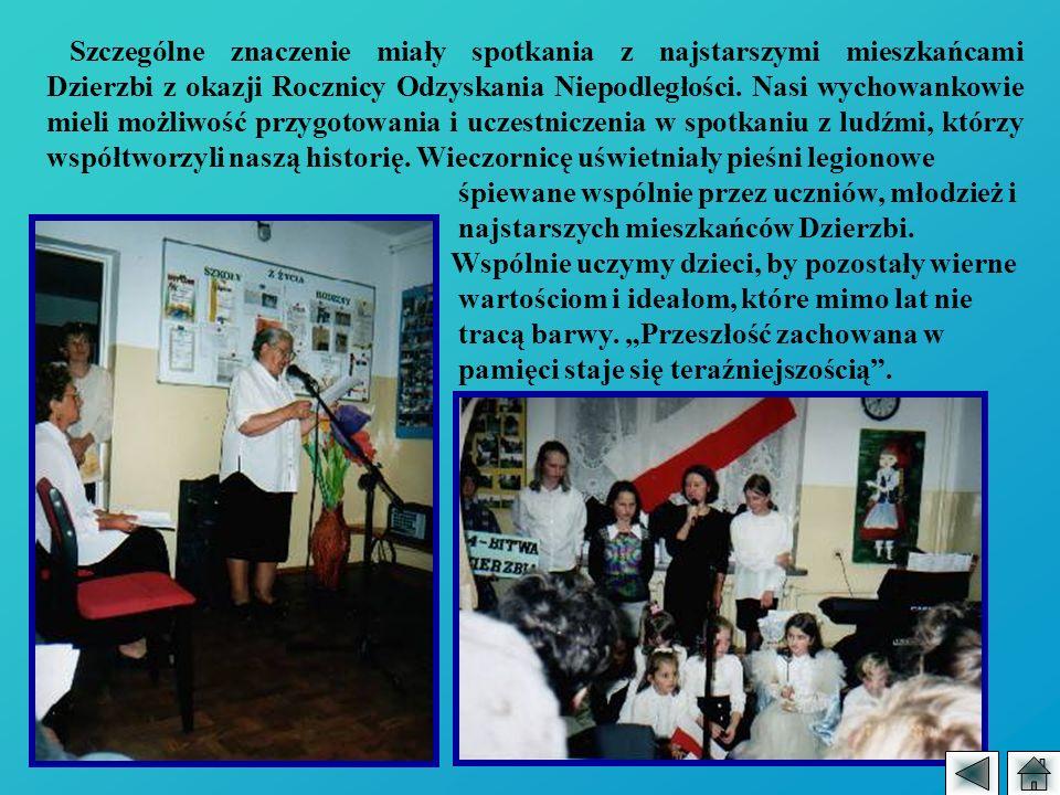 Szczególne znaczenie miały spotkania z najstarszymi mieszkańcami Dzierzbi z okazji Rocznicy Odzyskania Niepodległości. Nasi wychowankowie mieli możliw