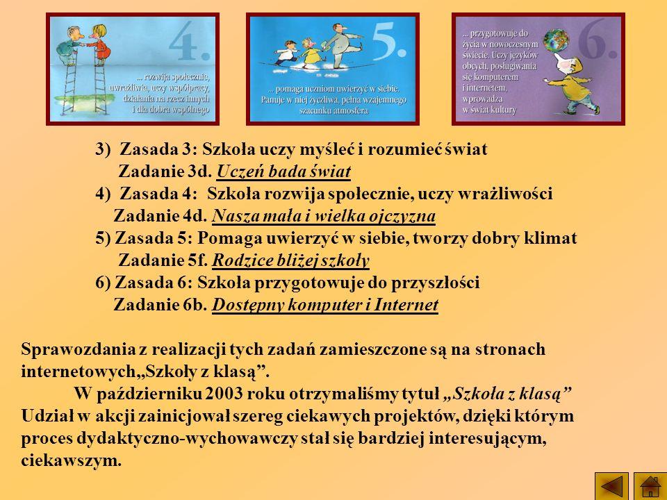 3) Zasada 3: Szkoła uczy myśleć i rozumieć świat Zadanie 3d. Uczeń bada świat 4) Zasada 4: Szkoła rozwija społecznie, uczy wrażliwości Zadanie 4d. Nas