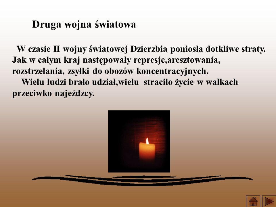 W czasie II wojny światowej Dzierzbia poniosła dotkliwe straty. Jak w całym kraj następowały represje,aresztowania, rozstrzelania, zsyłki do obozów ko