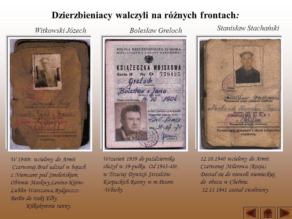 Dzierzbieniacy walczyli na różnych frontach: Stanisław Stachański Bolesław GrelochWitkowski Józech 12.10.1940 wcielony do Armii Czerwonej Milerowa (Rosja).