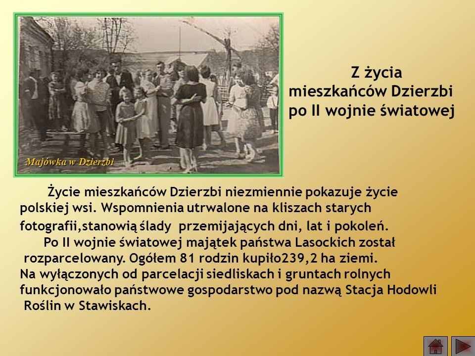 Życie mieszkańców Dzierzbi niezmiennie pokazuje życie polskiej wsi. Wspomnienia utrwalone na kliszach starych fotografii,stanowią ślady przemijających