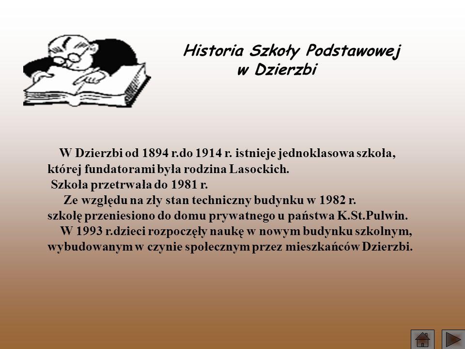 Historia Szkoły Podstawowej w Dzierzbi W Dzierzbi od 1894 r.do 1914 r. istnieje jednoklasowa szkoła, której fundatorami była rodzina Lasockich. Szkoła