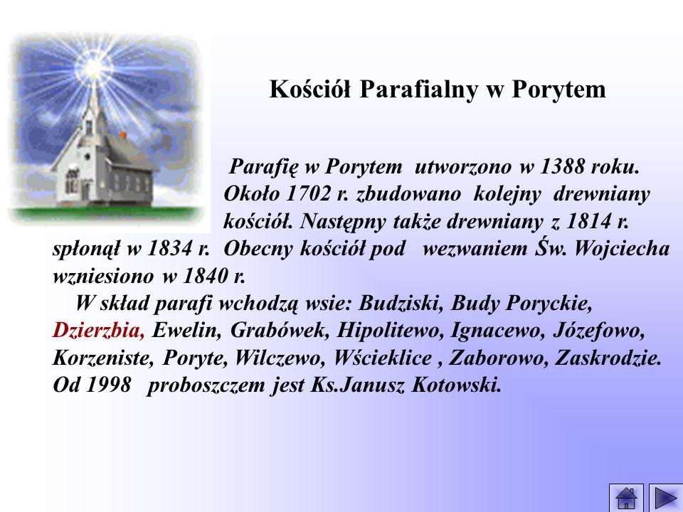 Kościół Parafialny w Porytem Parafię w Porytem utworzono w 1388 roku. Około 1702 r. zbudowano kolejny drewniany kościół. Następny także drewniany z 18