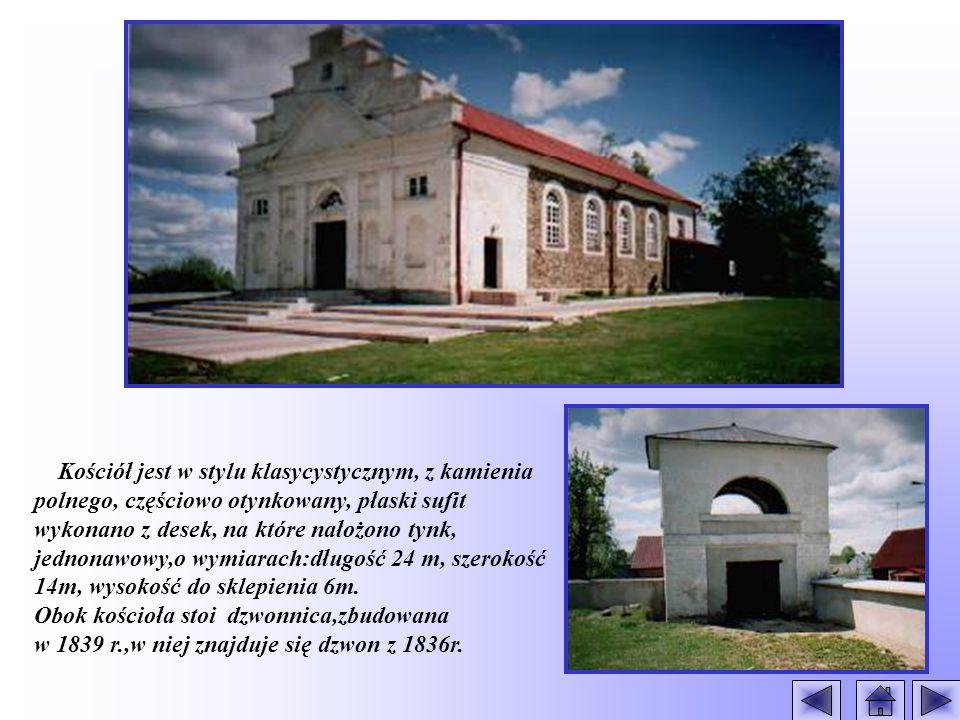 Kościół jest w stylu klasycystycznym, z kamienia polnego, częściowo otynkowany, płaski sufit wykonano z desek, na które nałożono tynk, jednonawowy,o wymiarach:długość 24 m, szerokość 14m, wysokość do sklepienia 6m.