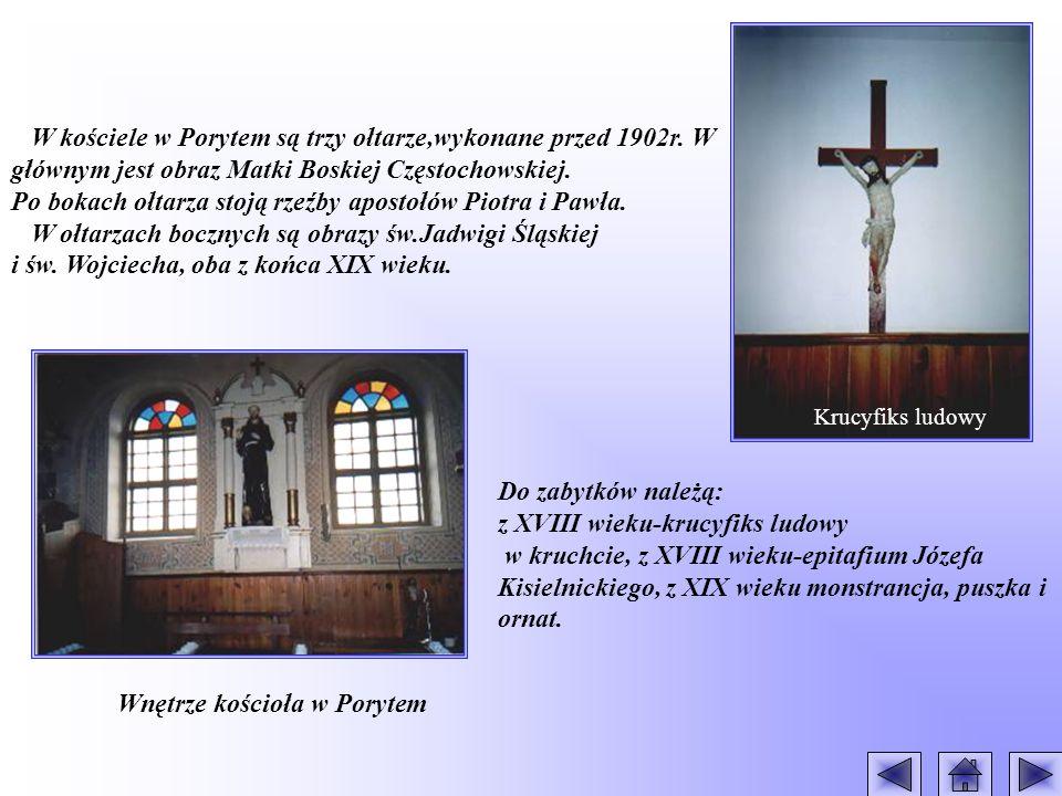 W kościele w Porytem są trzy ołtarze,wykonane przed 1902r. W głównym jest obraz Matki Boskiej Częstochowskiej. Po bokach ołtarza stoją rzeźby apostołó