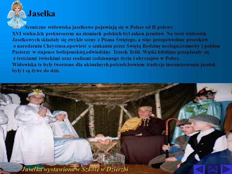Jasełka Jasełka wystawiona w Szkole w Dzierzbi Sceniczne widowiska jasełkowe pojawiają się w Polsce od II połowy XVI wieku.Ich prekursorem na ziemiach polskich był zakon jezuitów.