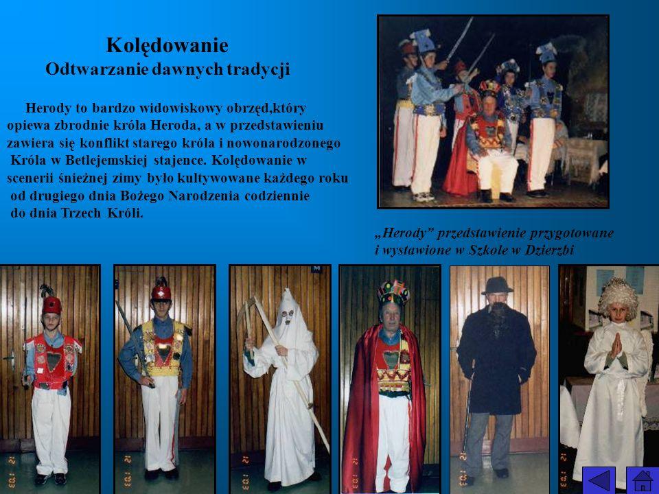 Herody przedstawienie przygotowane i wystawione w Szkole w Dzierzbi Kolędowanie Odtwarzanie dawnych tradycji Herody to bardzo widowiskowy obrzęd,który