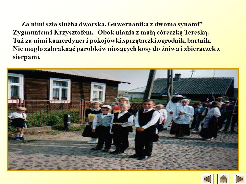 Za nimi szła służba dworska.Guwernantka z dwoma synami Zygmuntem i Krzysztofem.