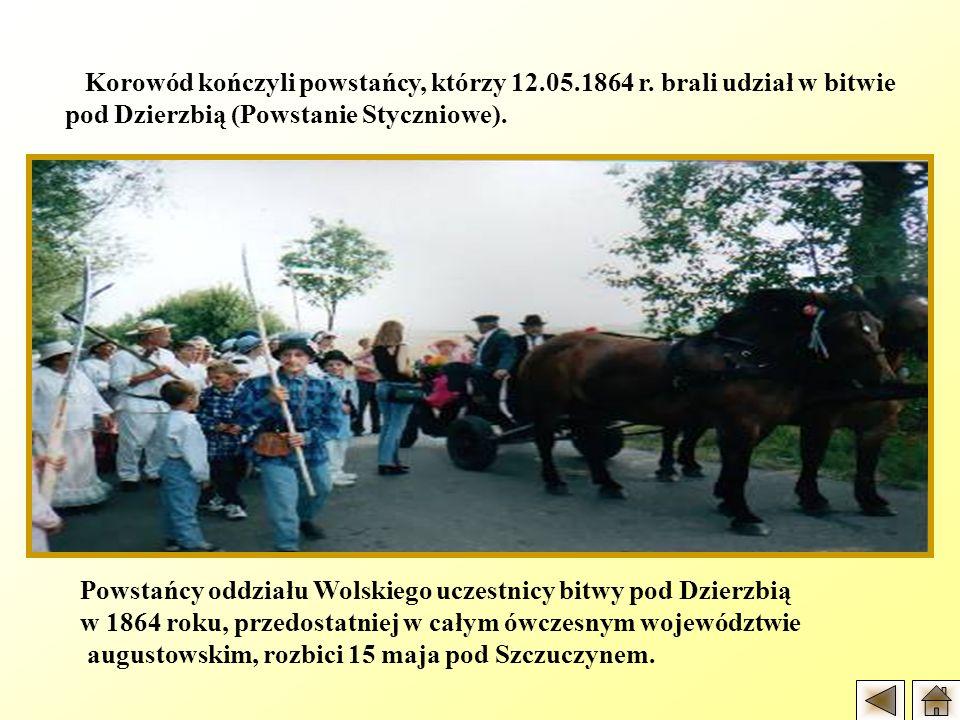 Korowód kończyli powstańcy, którzy 12.05.1864 r. brali udział w bitwie pod Dzierzbią (Powstanie Styczniowe). Powstańcy oddziału Wolskiego uczestnicy b