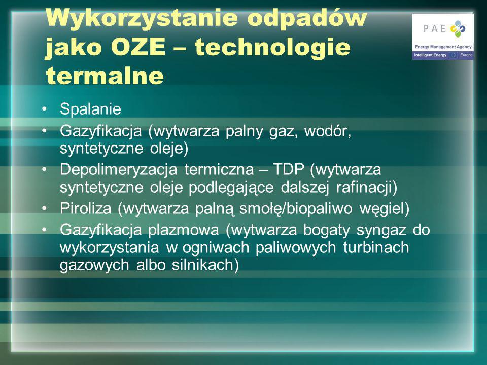 Wykorzystanie odpadów jako OZE – technologie termalne Spalanie Gazyfikacja (wytwarza palny gaz, wodór, syntetyczne oleje) Depolimeryzacja termiczna – TDP (wytwarza syntetyczne oleje podlegające dalszej rafinacji) Piroliza (wytwarza palną smołę/biopaliwo węgiel) Gazyfikacja plazmowa (wytwarza bogaty syngaz do wykorzystania w ogniwach paliwowych turbinach gazowych albo silnikach)