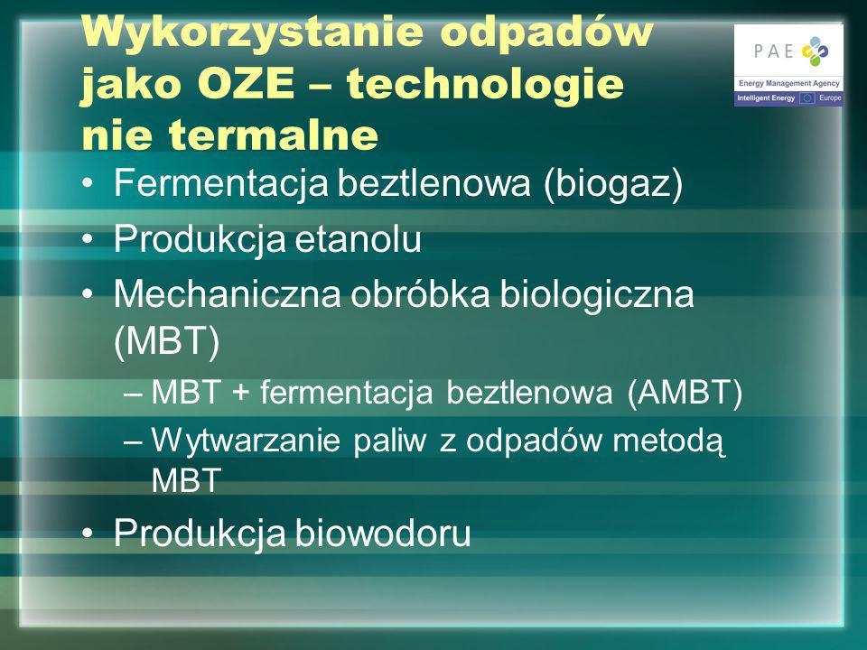 Wykorzystanie odpadów jako OZE – technologie nie termalne Fermentacja beztlenowa (biogaz) Produkcja etanolu Mechaniczna obróbka biologiczna (MBT) –MBT + fermentacja beztlenowa (AMBT) –Wytwarzanie paliw z odpadów metodą MBT Produkcja biowodoru