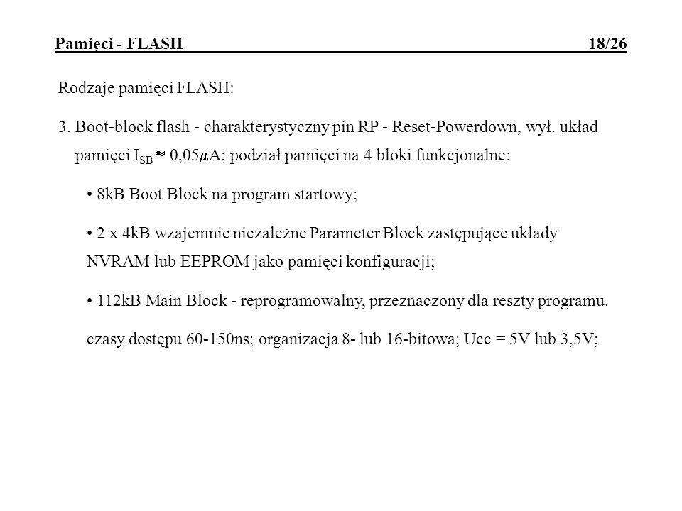Pamięci - FLASH 18/26 Rodzaje pamięci FLASH: 3. Boot-block flash - charakterystyczny pin RP - Reset-Powerdown, wył. układ pamięci I SB 0,05 A; podział