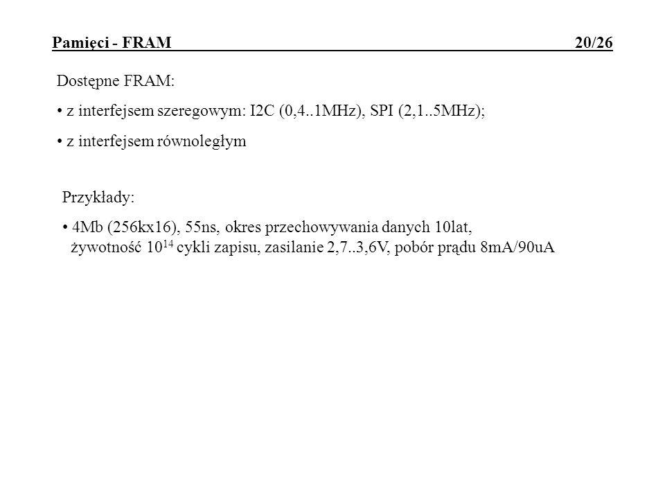 Pamięci - FRAM 20/26 Dostępne FRAM: z interfejsem szeregowym: I2C (0,4..1MHz), SPI (2,1..5MHz); z interfejsem równoległym Przykłady: 4Mb (256kx16), 55