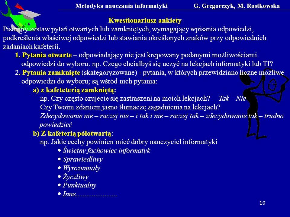 Metodyka nauczania informatykiG. Gregorczyk, M. Rostkowska 10 Kwestionariusz ankiety Pisemny zestaw pytań otwartych lub zamkniętych, wymagający wpisan