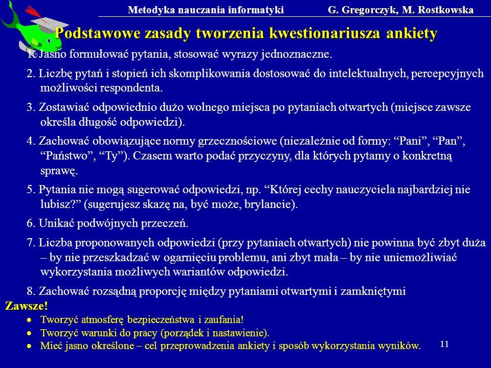 Metodyka nauczania informatykiG. Gregorczyk, M. Rostkowska 11 Podstawowe zasady tworzenia kwestionariusza ankiety 1. Jasno formułować pytania, stosowa