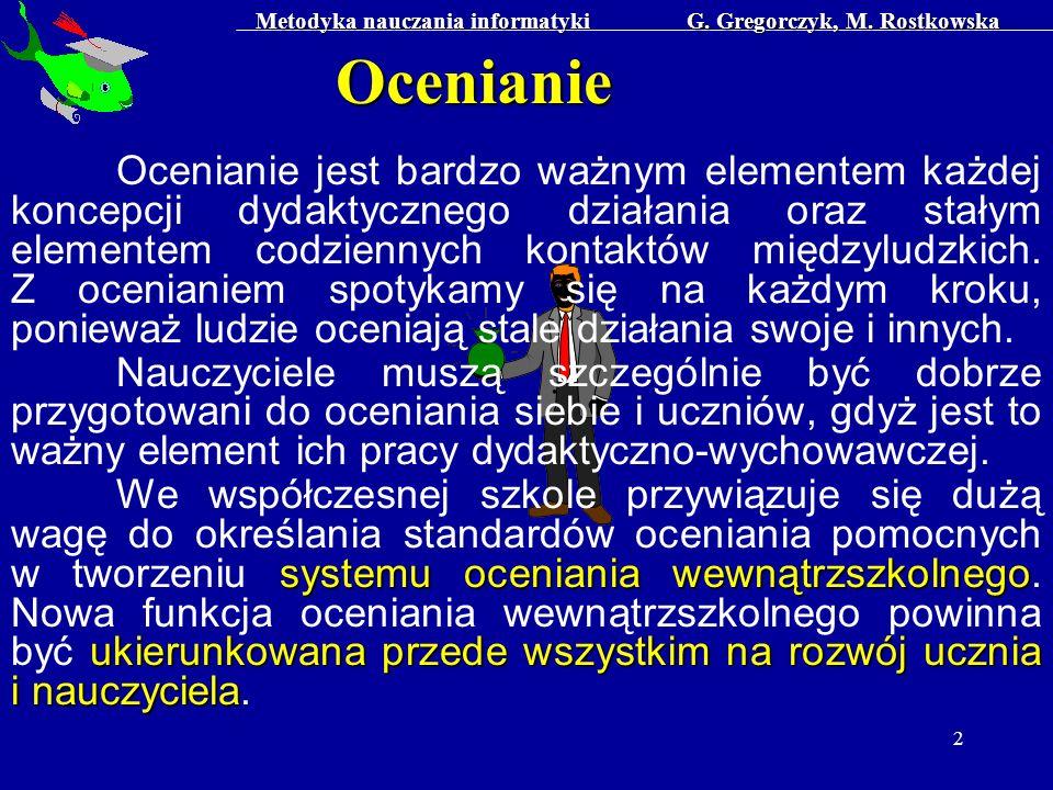 Metodyka nauczania informatyki G. Gregorczyk, M. Rostkowska 2 Ocenianie jest bardzo ważnym elementem każdej koncepcji dydaktycznego działania oraz sta