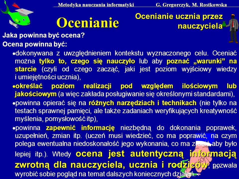 Metodyka nauczania informatyki G. Gregorczyk, M. Rostkowska 33 Ocenianie Ocenianie ucznia przez nauczyciela Jaka powinna być ocena? Ocena powinna być: