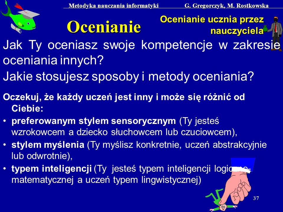 Metodyka nauczania informatyki G. Gregorczyk, M. Rostkowska 37 Ocenianie Ocenianie ucznia przez nauczyciela Jak Ty oceniasz swoje kompetencje w zakres