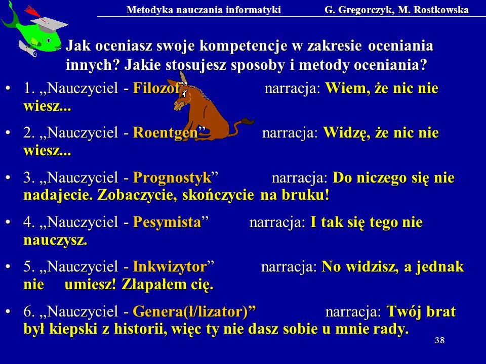 Metodyka nauczania informatykiG. Gregorczyk, M. Rostkowska 38 Jak oceniasz swoje kompetencje w zakresie oceniania innych? Jakie stosujesz sposoby i me