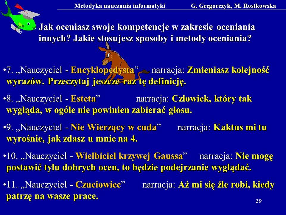 Metodyka nauczania informatykiG. Gregorczyk, M. Rostkowska 39 Jak oceniasz swoje kompetencje w zakresie oceniania innych? Jakie stosujesz sposoby i me
