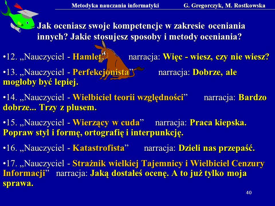 Metodyka nauczania informatykiG. Gregorczyk, M. Rostkowska 40 Jak oceniasz swoje kompetencje w zakresie oceniania innych? Jakie stosujesz sposoby i me