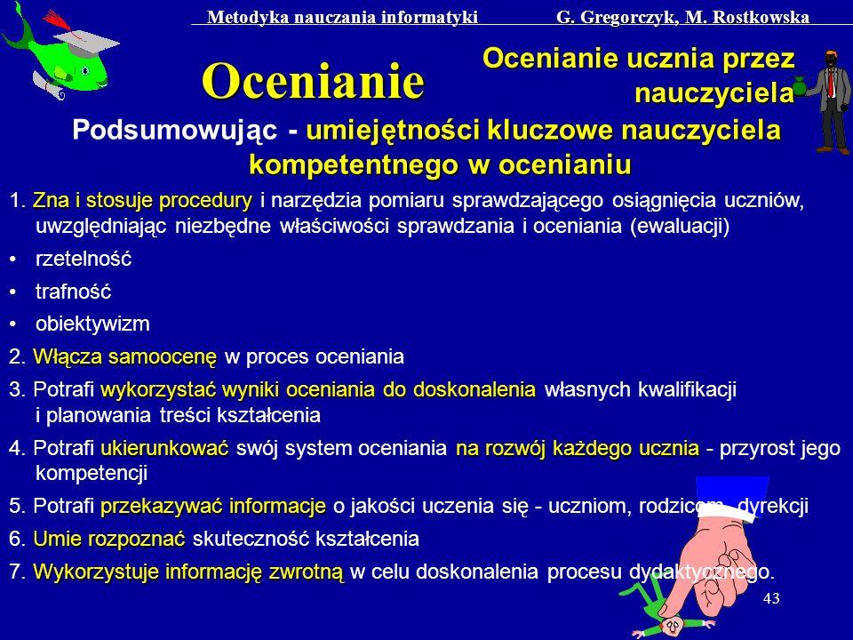 Metodyka nauczania informatyki G. Gregorczyk, M. Rostkowska 43 Ocenianie Ocenianie ucznia przez nauczyciela umiejętności kluczowe nauczyciela kompeten