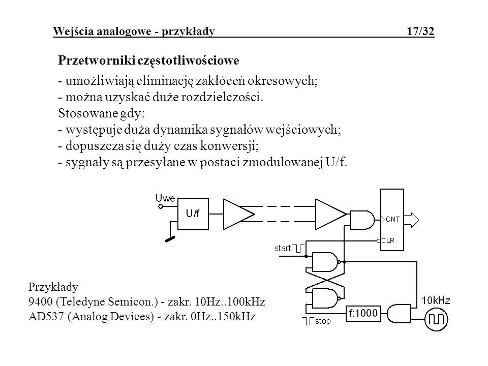 Wejścia analogowe - przykłady 17/32 Przetworniki częstotliwościowe - umożliwiają eliminację zakłóceń okresowych; - można uzyskać duże rozdzielczości.