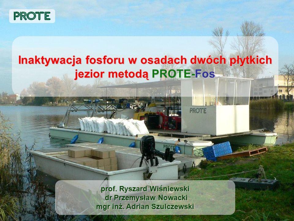 Inaktywacja fosforu w osadach dwóch płytkich jezior metodą PROTE-Fos prof. Ryszard Wiśniewski dr Przemysław Nowacki mgr inż. Adrian Szulczewski