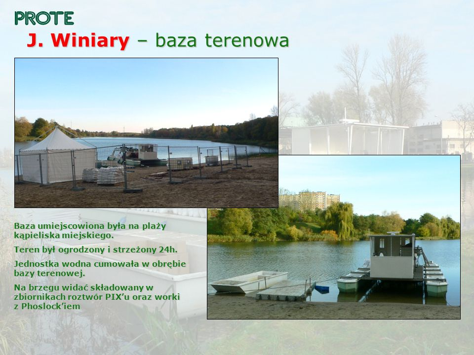 J. Winiary – baza terenowa Baza umiejscowiona była na plaży kąpieliska miejskiego. Teren był ogrodzony i strzeżony 24h. Jednostka wodna cumowała w obr