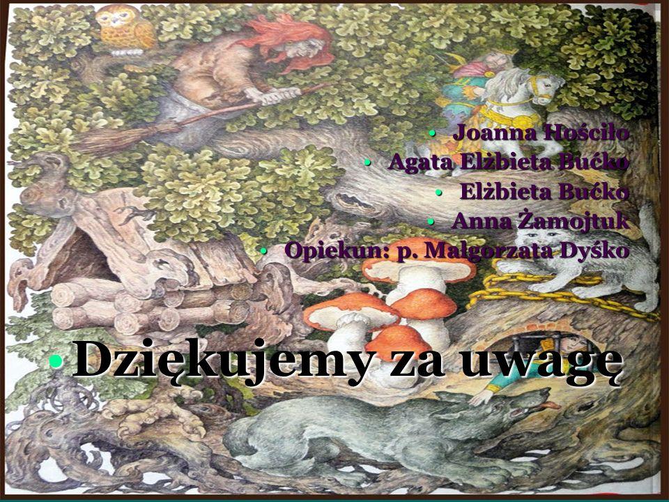 Joanna Hościło Agata Elżbieta Bućko Elżbieta Bućko Anna Żamojtuk Opiekun: p. Małgorzata Dyśko Dziękujemy za uwagę