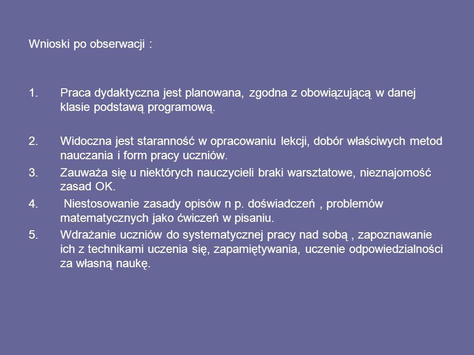 Wnioski po obserwacji : 1.Praca dydaktyczna jest planowana, zgodna z obowiązującą w danej klasie podstawą programową.
