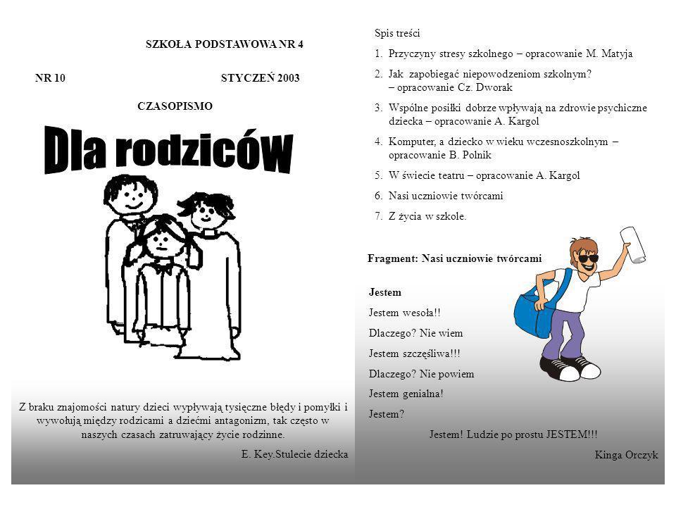 SZKOŁA PODSTAWOWA NR 4 NR 10 STYCZEŃ 2003 CZASOPISMO Z braku znajomości natury dzieci wypływają tysięczne błędy i pomyłki i wywołują między rodzicami