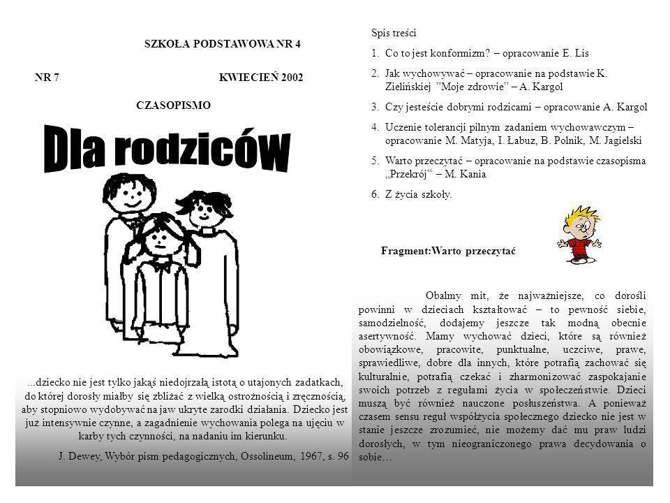 SZKOŁA PODSTAWOWA NR 4 NR 7 KWIECIEŃ 2002 CZASOPISMO...dziecko nie jest tylko jakąś niedojrzałą istotą o utajonych zadatkach, do której dorosły miałby