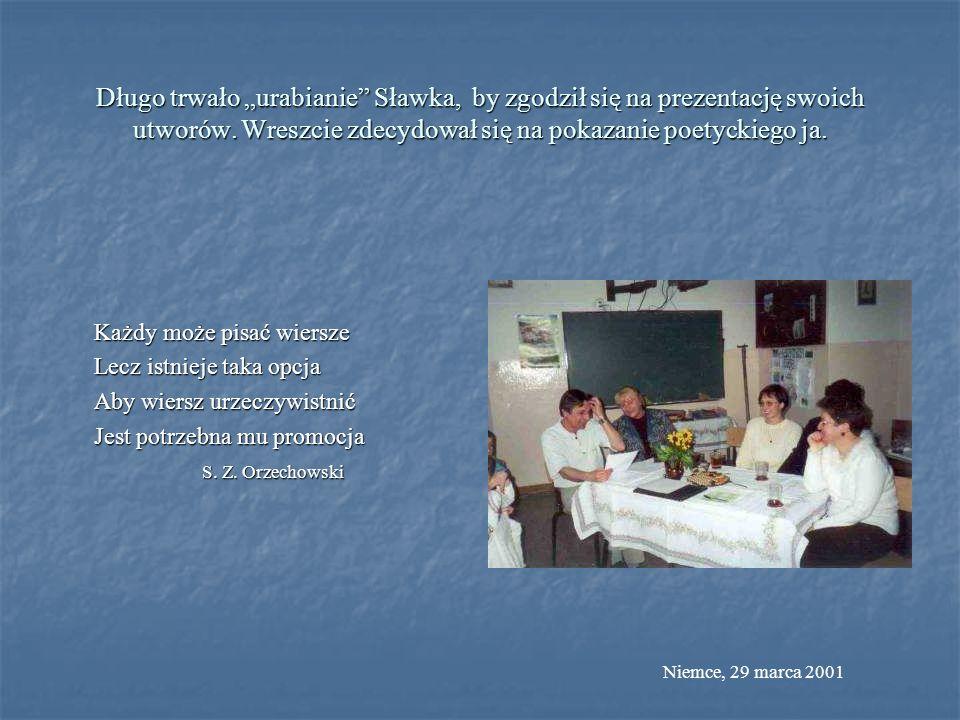 Długo trwało urabianie Sławka, by zgodził się na prezentację swoich utworów. Wreszcie zdecydował się na pokazanie poetyckiego ja. Każdy może pisać wie