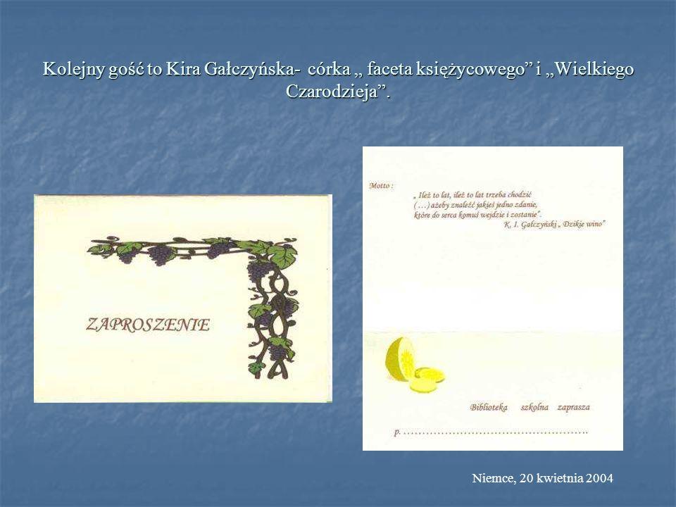 Kolejny gość to Kira Gałczyńska- córka faceta księżycowego i Wielkiego Czarodzieja. Niemce, 20 kwietnia 2004