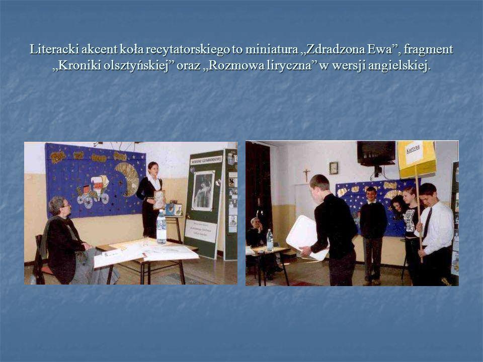Literacki akcent koła recytatorskiego to miniatura Zdradzona Ewa, fragment Kroniki olsztyńskiej oraz Rozmowa liryczna w wersji angielskiej.